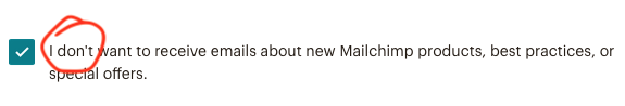 Mailchimp's opt-out checkbox. Feels shady, is technically legit.